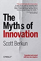 The Myths of Innovation