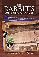 The Rabbit's Suffering Changes: Based on the True Story of Bunny Austin, the Last British Man-Until Murray-To Play in the Finals of Wimbledon