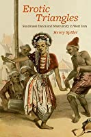 Erotic Triangles: Sundanese Dance and Masculinity in West Java