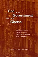God and Government in the Ghetto: The Politics of Church-State Collaboration in Black America