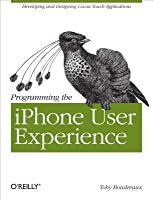 Programming the iPhone User Experience: Developing and Designing Cocoa Touch Applications