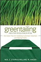 Greentailing and Other Revolutions in Retail: Hot Ideas That Are Grabbing Customers' Attention and Raising Profits