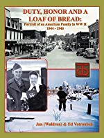 Duty, Honor, and a Loaf of Bread: Portrait of an American Family in WW II