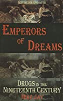 Emperors of Dreams: Drugs in the Nineteenth Century