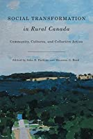 Social Transformation in Rural Canada: New Insights Into Community, Cultures, and Collective Action