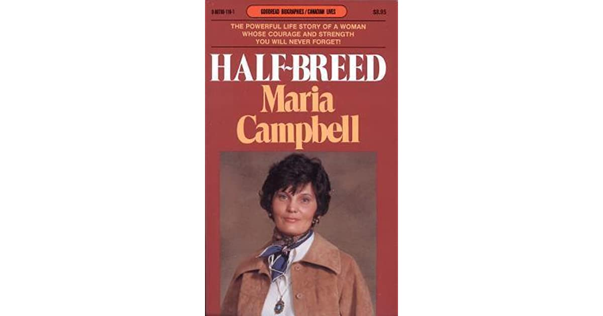 half-breed maria campbell essay Essays and criticism on maria campbell maria campbell criticism - essay arguing that campbell's intent is to communicate the half-breed experience to.