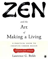 Zen and the Art of Making a Living: A Practical Guide to Creative Career Design