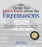 101 Things You Didn't Know about the Freemasons: Rites, Rituals, and the Ripper-All You Need to Know about This Secret Society!