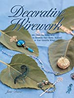 Decorative Wirework: 50+ Ideas for Using Wire to Decorate Your Home, Yourserlf, or Your Favorite Things