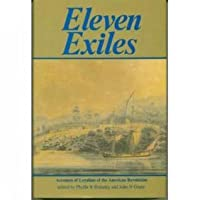 Eleven Exiles: Accounts of Loyalists of the American Revolution