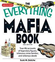 The Everything Mafia Book: True-Life Accounts of Legendary Figures, Infamous Crime Families, and Nefarious Deeds