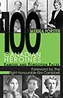 100 Canadian Heroines: Famous and Forgotten Faces