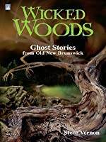 Wicked Woods:: Ghost Stories from Old New Brunswick