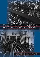 Dividing Lines: The Politics of Immigration Control in America: The Politics of Immigration Control in America