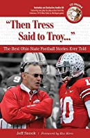 Then Tress Said to Troy--: The Best Ohio State Football Stories Ever Told