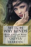 Witch Way Bends (Book 1 of the Bend-Bite-Shift Trilogy)