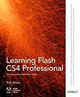 Learning Flash Cs4 Professional: Getting Up to Speed with Flash