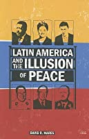 Latin America and the Illusion of Peace