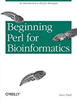 Beginning Perl for Bioinformatics: An Introduction to Perl for Biologists