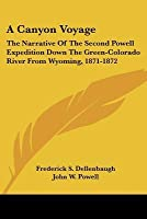 A Canyon Voyage: The Narrative of the Second Powell Expedition Down the Green-Colorado River from Wyoming, 1871-1872