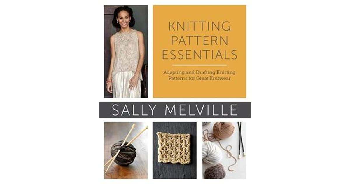 Knitting Pattern Essentials By Sally Melville : Knitting Pattern Essentials: Adapting and Drafting ...