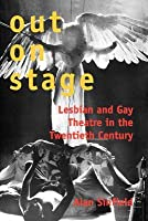 Out on Stage: Lesbian and Gay Theater in the Twentieth Century
