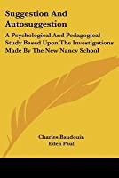 Suggestion and Autosuggestion: A Psychological and Pedagogical Study Based Upon the Investigations Made by the New Nancy School