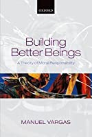 Building Better Beings: A Theory of Moral Responsibility