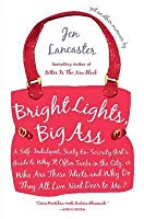 Bright Lights, Big Ass: A Self-Indulgent, Surly, Ex-Sorority Girl's Guide to Why Itoften Sucks in the City, or Who Are These Idiots and Why Do They All Live Next Door to Me?