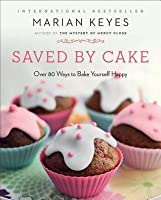 Saved by Cake: Over 80 Ways to Bake Yourself Happy