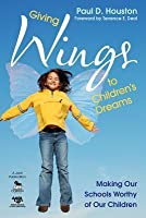 Giving Wings to Children S Dreams: Making Our Schools Worthy of Our Children