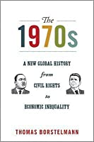 The 1970s: A New Global History from Civil Rights to Economic Inequality: A New Global History from Civil Rights to Economic Inequality