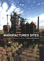 Manufactured Sites: Rethinking the Post-Industrial Landscape
