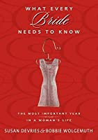 What Every Bride Needs to Know: The Most Important Year in a Woman's Life