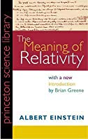 The Meaning of Relativity: Including the Relativistic Theory of the Non-Symmetric Field