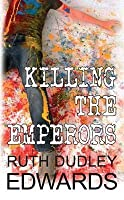 Killing the Emperors. Ruth Dudley Edwards