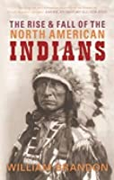 The Rise and Fall of the North American Indians: From Prehistory to Geronimo