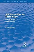 Still Crazy After All These Years (Routledge Revivals): Women, Writing and Psychoanalysis