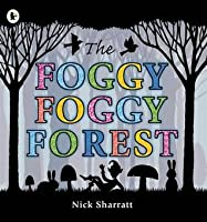 The Foggy Foggy Forest. Nick Sharratt