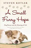 A Small Furry Hope: Dog Rescue and the Meaning of Life