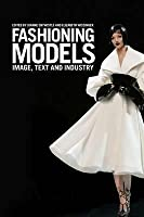 Fashioning Models: Image, Text and Industry