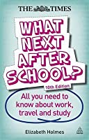What Next After School?: All You Need to Know about Work, Travel and Study. Elizabeth Holmes