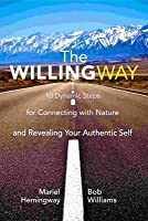The Willing Way: 10 Dynamic Steps for Connecting with Nature and Revealing Your Authentic Self