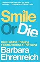 Smile or Die: How Positive Thinking Fooled America and the World