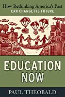 Education Now: How Rethinking America's Past Can Change Its Future