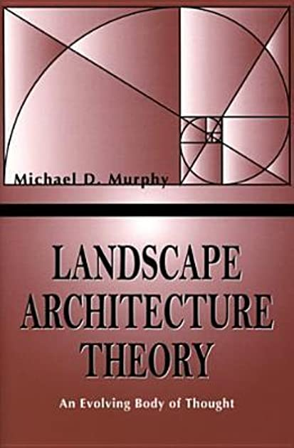 Landscape Architecture Theory An Evolving Body Of Thought By Michael D. Murphy U2014 Reviews ...