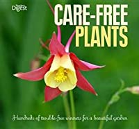 Care-Free Plants: Hundreds of Trouble-Free Winners for a Beautiful Garden.