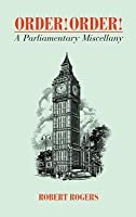 Order! Order!: A Parliamentary Miscellany