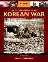 The Encyclopedia of the Korean War: A Political, Social, and Military History: A Political, Social, and Military History