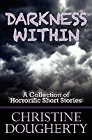 Darkness Within, a Collection of Horrorific Short Stories